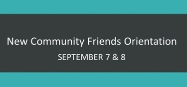 New Community Friends Orientation on September 7 and 8.